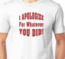 Apology For What You Did Unisex T-Shirt