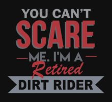 You Can't Scare Me I'm A Retired Dirt Rider - Unisex Tshirt by crazyshirts2015