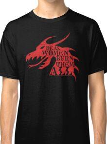 Real Women Burn Them All Classic T-Shirt