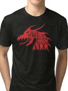 Real Women Burn Them All Tri-blend T-Shirt
