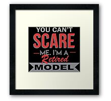 You Can't Scare Me I'm A Retired Model - Unisex Tshirt Framed Print