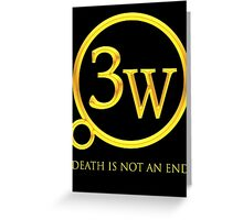 """3W Logo - """"Death is Not an End"""" Greeting Card"""