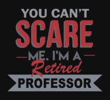 You Can't Scare Me I'm A Retired Professor - Unisex Tshirt by crazyshirts2015