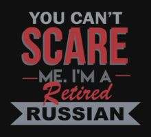 You Can't Scare Me I'm A Retired Russian - Unisex Tshirt by crazyshirts2015