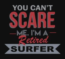 You Can't Scare Me I'm A Retired Surfer - Unisex Tshirt by crazyshirts2015