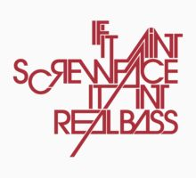 IF IT AINT SCREWFACE IT AINT REAL BASS by Reshad Hurree