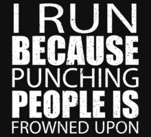I Run Because Punching People Is Frowned Upon - Tshirts by shirts2015