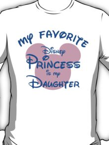 My favorite disney princess is my daughter T-Shirt