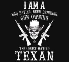 I Am A BBQ Eating, Beer Drinking, Gun Owning Terrorist Hating Texan - Unisex Tshirt by crazyshirts2015