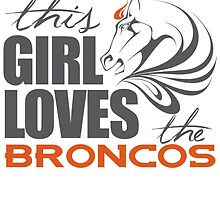 this girl loves the broncos by teeshoppy