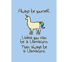 Always Be Yourself, Unless You Can Be A Llamacorn Photographic Print