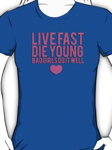 Live fast, die young - bad girls do it well T-Shirt