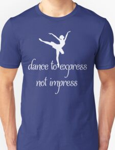 Dance To Express Not Impress Ballet T Shirt Unisex T-Shirt