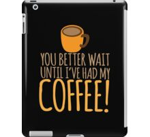 You had better wait until I've had my COFFEE!!!! iPad Case/Skin