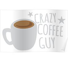 Crazy Coffee GUY Poster