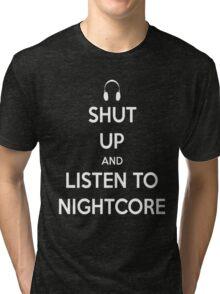 Shut Up and Listen to Nightcore Tri-blend T-Shirt