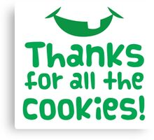 Thanks for all the cookies Canvas Print