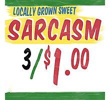 Locally Grown Sweet Sarcasm Photographic Print