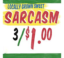 Locally Grown Sweet Sarcasm Photographic Print