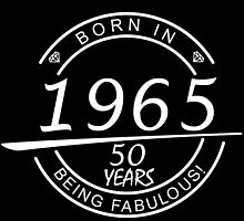 BORN IN 1965 50 YEARS BEING FABULOUS by badassarts