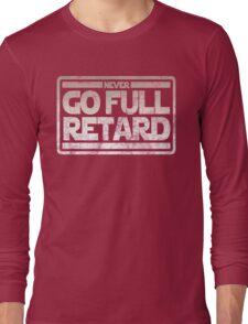 Never Go Full retard Long Sleeve T-Shirt