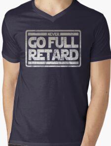 Never Go Full retard Mens V-Neck T-Shirt