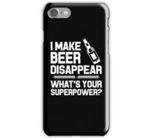 I MAKE BEER DISAPPEAR WHAT'S YOUR SUPERPOWER iPhone Case/Skin