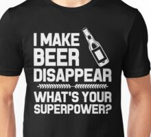 I MAKE BEER DISAPPEAR WHAT'S YOUR SUPERPOWER Unisex T-Shirt