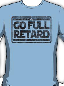 Never Go Full retard T-Shirt