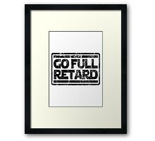 Never Go Full retard Framed Print