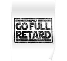 Never Go Full retard Poster