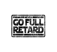 Never Go Full retard Photographic Print