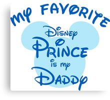 My favorite disney prince is my daddy Canvas Print