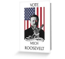 Vote Mech Roosevelt- Teddy Roosevelt for President Greeting Card