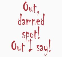 Out, damned spot! out, I say! Shakespeare, Theater, Lady Macbeth, Play T-Shirt