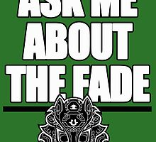 Ask Me About The Fade by geeky-jez
