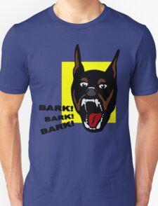 Bark ! Bark ! Bark ! Unisex T-Shirt