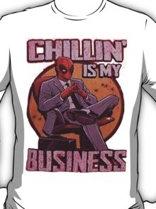 Deadpool Chilling is my business T-Shirt
