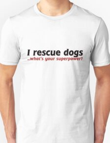 I rescue dogs whats your superpower  Unisex T-Shirt