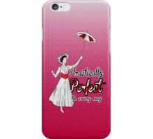Practically Perfect in Every Way! iPhone Case/Skin