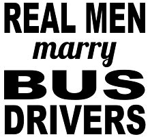 Real Men Marry Bus Drivers by GiftIdea