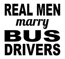 Real Men Marry Bus Drivers Photographic Print