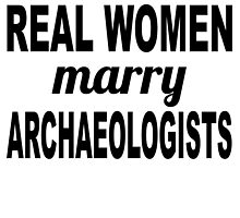 Real Women Marry Archaeologists by GiftIdea