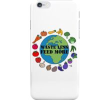 Waste Less, Feed More v1 iPhone Case/Skin