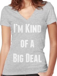 I'm Kind of a Big Deal Women's Fitted V-Neck T-Shirt