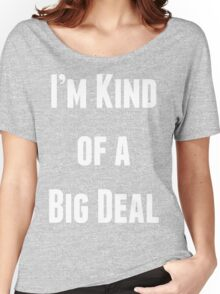 I'm Kind of a Big Deal Women's Relaxed Fit T-Shirt