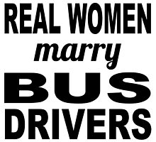 Real Women Marry Bus Drivers by GiftIdea