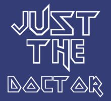 Just The Doctor Doctor Who by teestoreworld