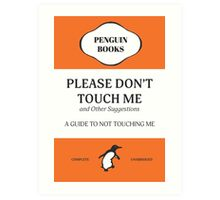 Please Don't Touch Me Art Print