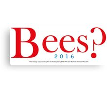Bees? Presidential Campaign Canvas Print